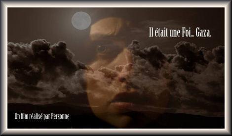 Affiche du film, long métrage Il était une Foi... Gaza. (version de La bande de Gaza qui a été retenue pour une première vision le 27)