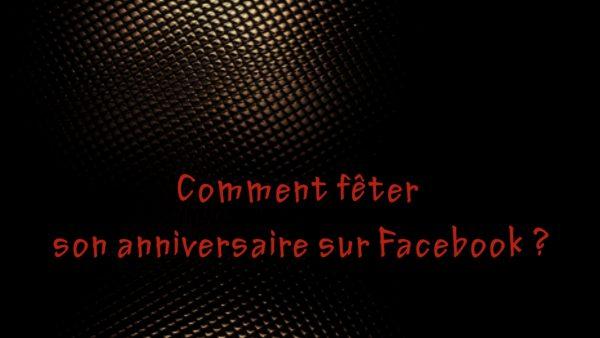 Comment fêter son anniversaire sur Facebook ?